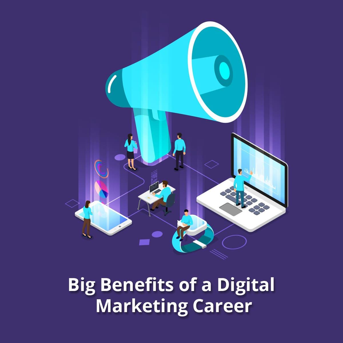 7 Big Benefits of a Digital Marketing Career