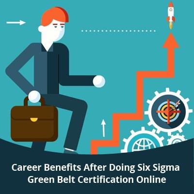 Career Benefits After Doing Six Sigma Green Belt Certification Online
