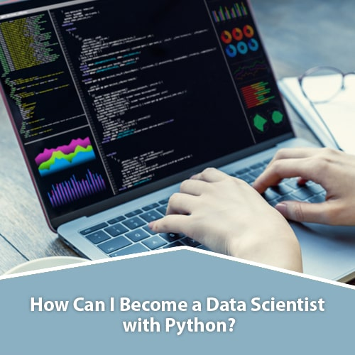 How Can I Become a Data Scientist with Python?