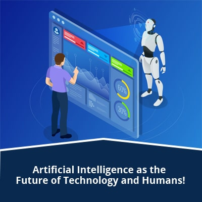 Artificial Intelligence as the Future of Technology and Humans!
