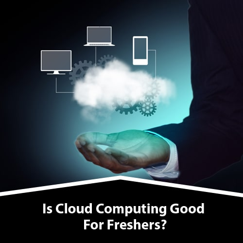 Is Cloud Computing Good For Freshers?