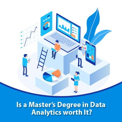 Is a Master's Degree in Data Analytics worth It?