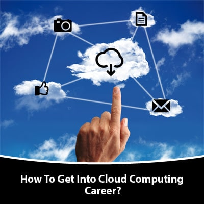 How To Get Into Cloud Computing Career?