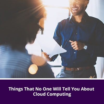 Things That No One Will Tell You About Cloud Computing