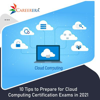 10 Tips to Prepare for Cloud Computing Certification Exams in 2021